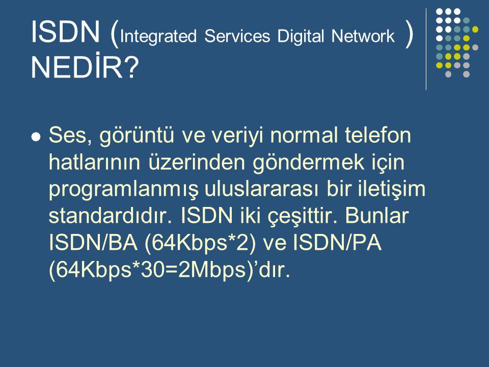 ISDN ( Integrated Services Digital Network ) NEDİR.
