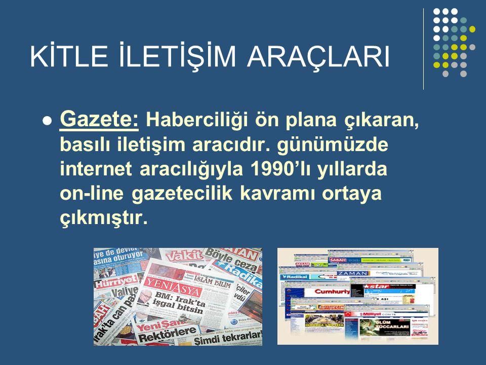 KİTLE İLETİŞİM ARAÇLARI  Gazete: Haberciliği ön plana çıkaran, basılı iletişim aracıdır.