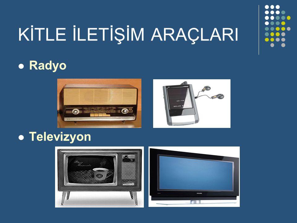KİTLE İLETİŞİM ARAÇLARI  Radyo  Televizyon