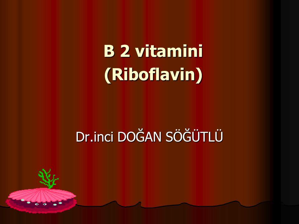 B2 Vitamininin Diğer İsimleri  Lupac adı: 7,8-dimetil-10-[(2R,3R,4S)- 2,3,4,5- tetrahidroksipentil]benzo[g]p teridin-2,4(3H,10H)-dion  Laktoflavin  Riboflavin  Vitamin G