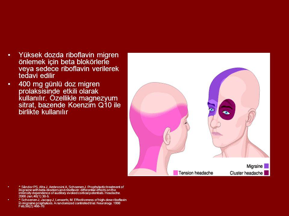 •Yüksek dozda riboflavin migren önlemek için beta blokörlerle veya sedece riboflavin verilerek tedavi edilir •400 mg günlü doz migren prolaksisinde et