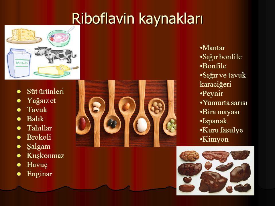Riboflavin kaynakları   Süt ürünleri   Yağsız et   Tavuk   Balık   Tahıllar   Brokoli   Şalgam   Kuşkonmaz   Havuç   Enginar •Mant