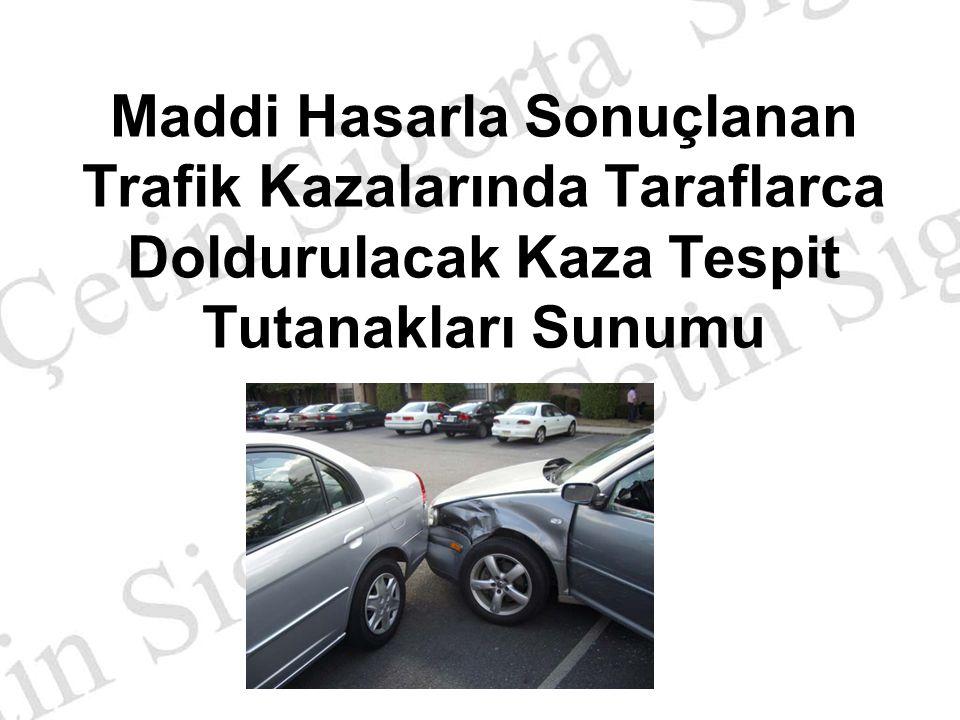 Maddi Hasarla Sonuçlanan Trafik Kazalarında Taraflarca Doldurulacak Kaza Tespit Tutanakları Sunumu