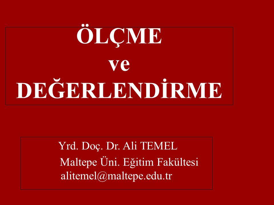 ÖLÇME ve DEĞERLENDİRME Yrd. Doç. Dr. Ali TEMEL Maltepe Üni. Eğitim Fakültesi alitemel@maltepe.edu.tr