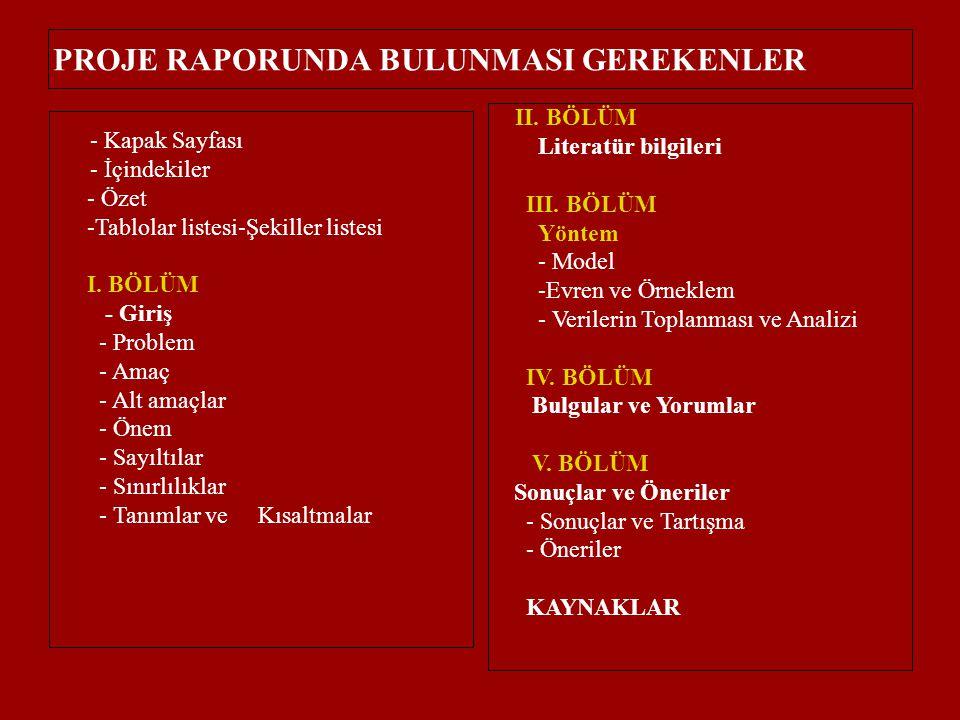 PROJE RAPORUNDA BULUNMASI GEREKENLER - Kapak Sayfası - İçindekiler - Özet -Tablolar listesi-Şekiller listesi I. BÖLÜM - Giriş - Problem - Amaç - Alt a