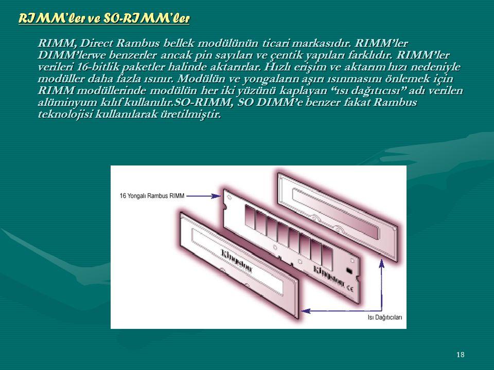 17 SO DIMM'ler Genellikle notebook bilgisayarlarda kullanılan bellek tipine Small Outline DIMM yada kısaca SO DIMM adı verilir.