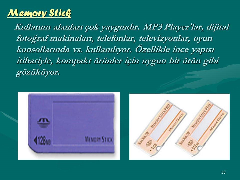 21 CompactFlash (CF) CompactFlash kartlar özellikle dijital fotoğraf makinalarında sıkça tercih edilen bir standart.