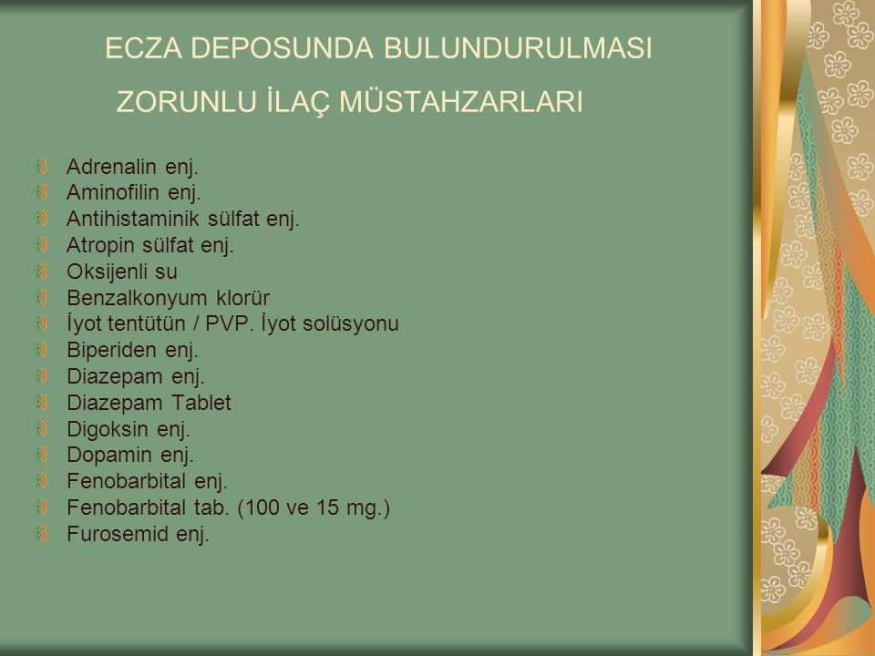 ECZA DEPOSUNDA BULUNDURULMASI ZORUNLU İLAÇ MÜSTAHZARLARI Adrenalin enj. Aminofilin enj. Antihistaminik sülfat enj. Atropin sülfat enj. Oksijenli su Be