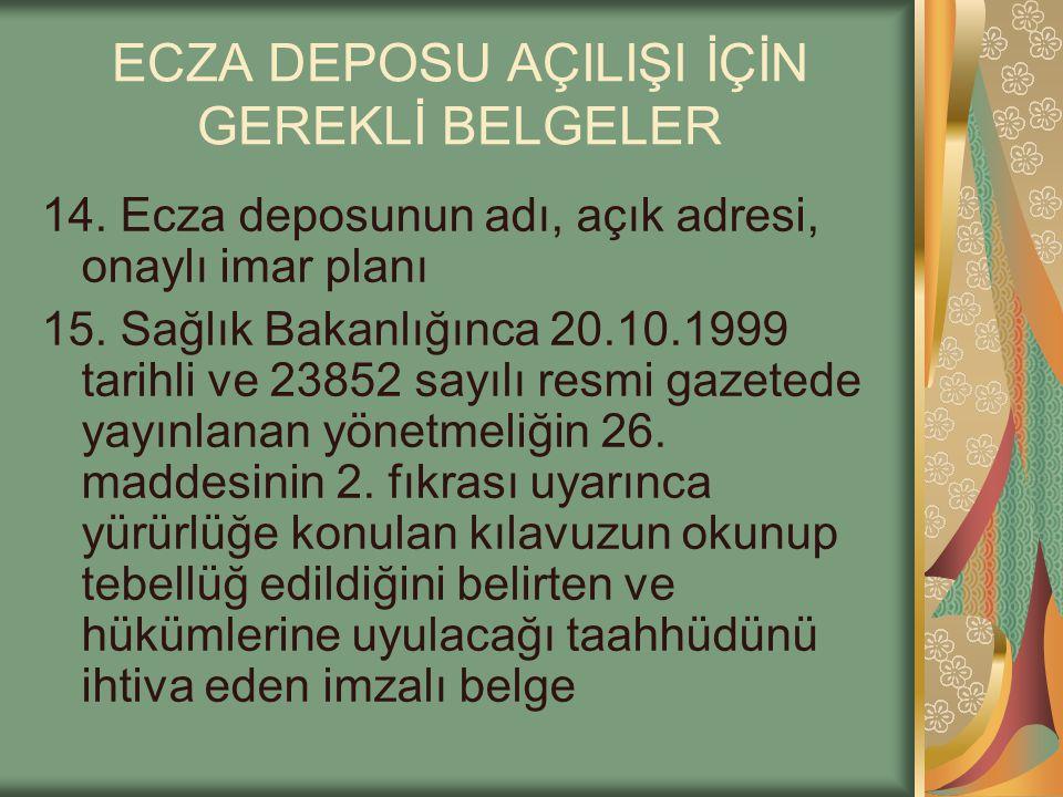 ECZA DEPOSU AÇILIŞI İÇİN GEREKLİ BELGELER 14. Ecza deposunun adı, açık adresi, onaylı imar planı 15. Sağlık Bakanlığınca 20.10.1999 tarihli ve 23852 s
