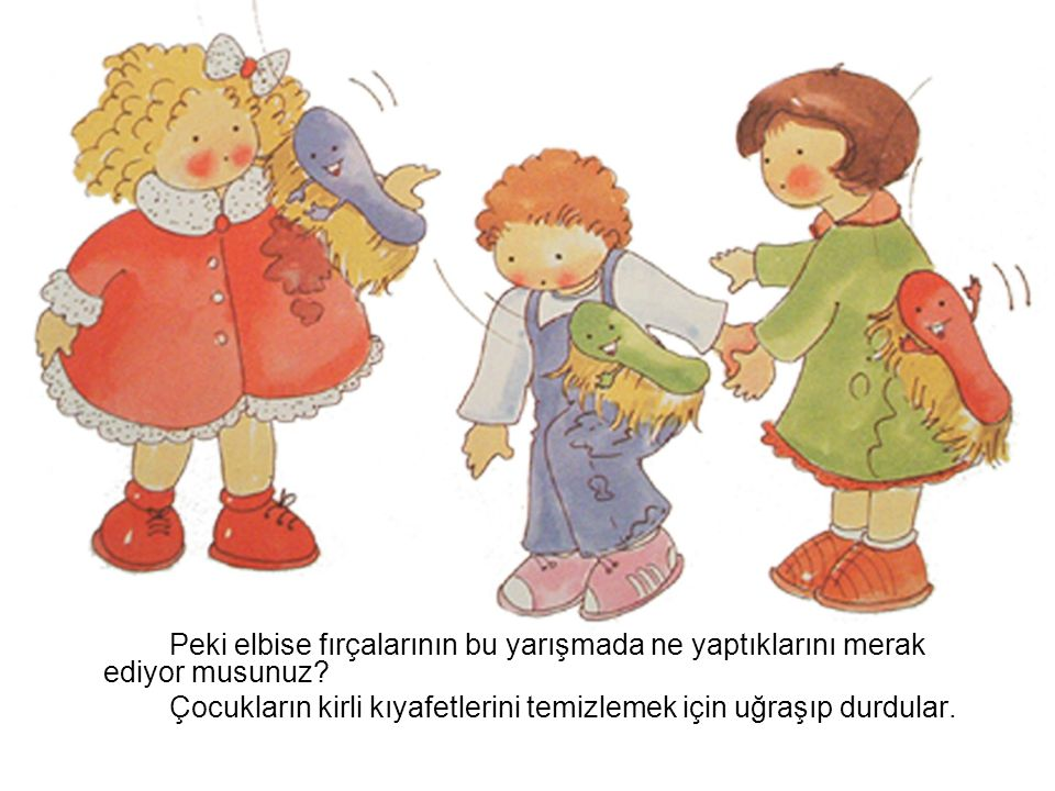 Peki elbise fırçalarının bu yarışmada ne yaptıklarını merak ediyor musunuz? Çocukların kirli kıyafetlerini temizlemek için uğraşıp durdular.