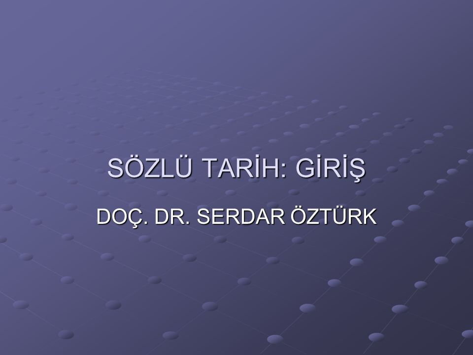 SÖZLÜ TARİH: GİRİŞ DOÇ. DR. SERDAR ÖZTÜRK