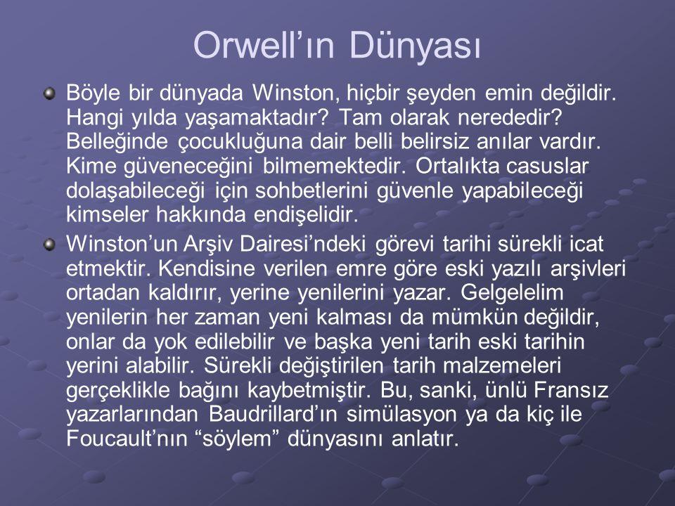 Orwell'ın Dünyası Böyle bir dünyada Winston, hiçbir şeyden emin değildir. Hangi yılda yaşamaktadır? Tam olarak nerededir? Belleğinde çocukluğuna dair