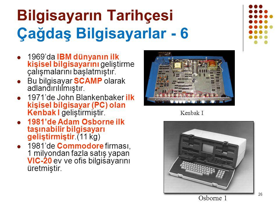 26 Bilgisayarın Tarihçesi Çağdaş Bilgisayarlar - 6  1969'da IBM dünyanın ilk kişisel bilgisayarını geliştirme çalışmalarını başlatmıştır.  Bu bilgis
