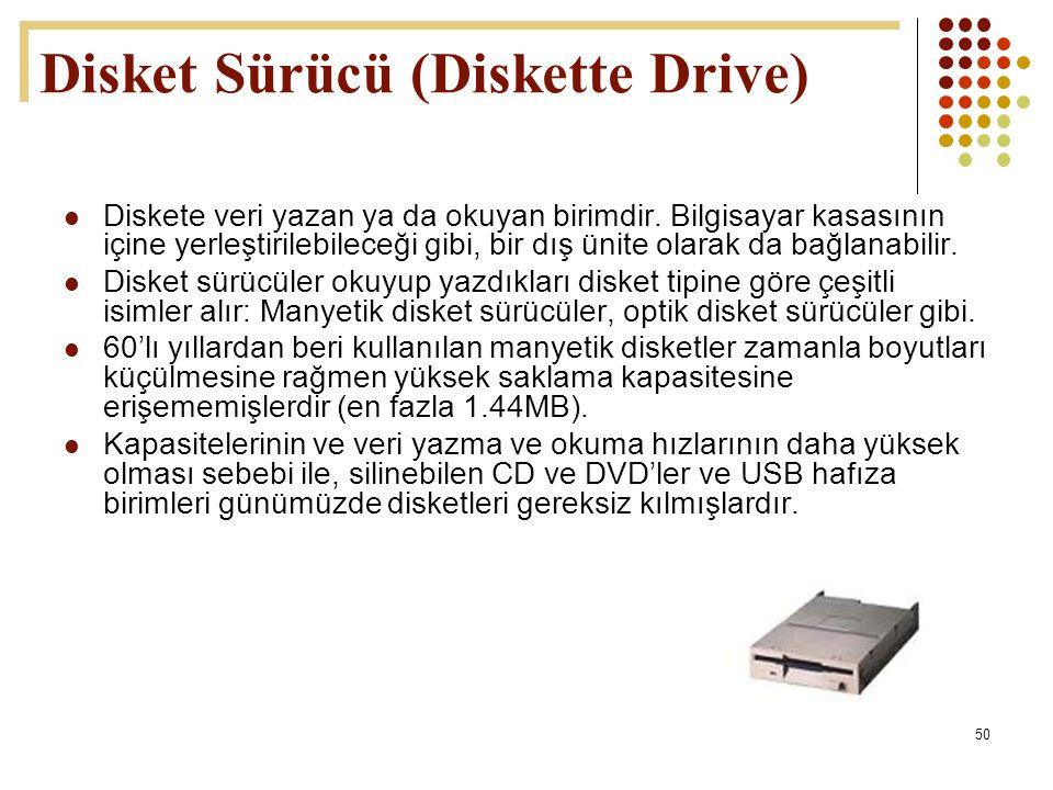 50  Diskete veri yazan ya da okuyan birimdir. Bilgisayar kasasının içine yerleştirilebileceği gibi, bir dış ünite olarak da bağlanabilir.  Disket sü