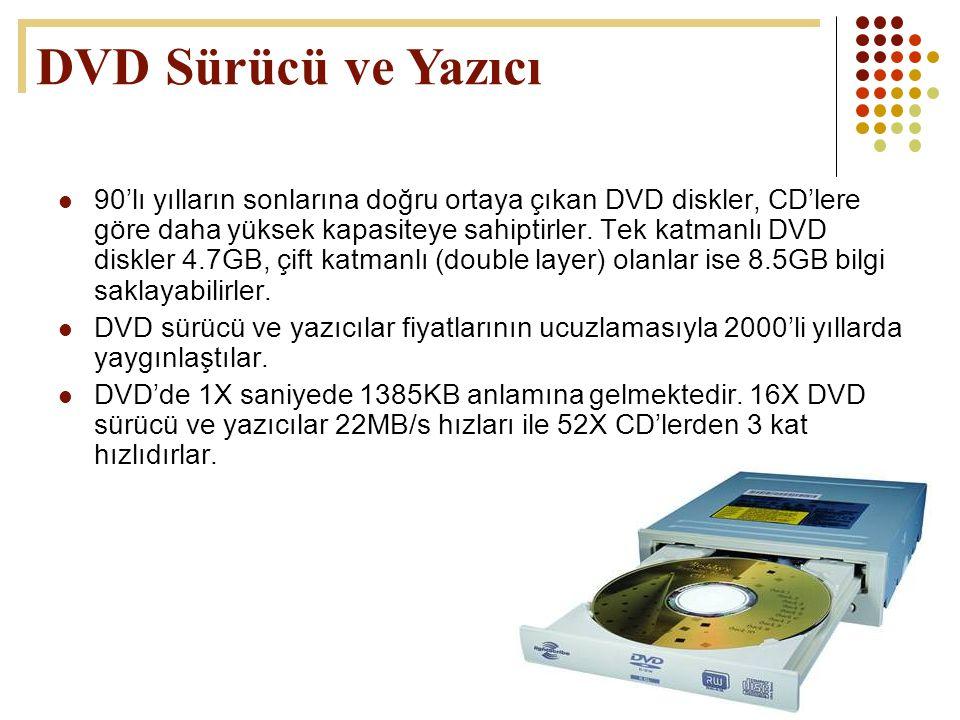 52  90'lı yılların sonlarına doğru ortaya çıkan DVD diskler, CD'lere göre daha yüksek kapasiteye sahiptirler. Tek katmanlı DVD diskler 4.7GB, çift ka
