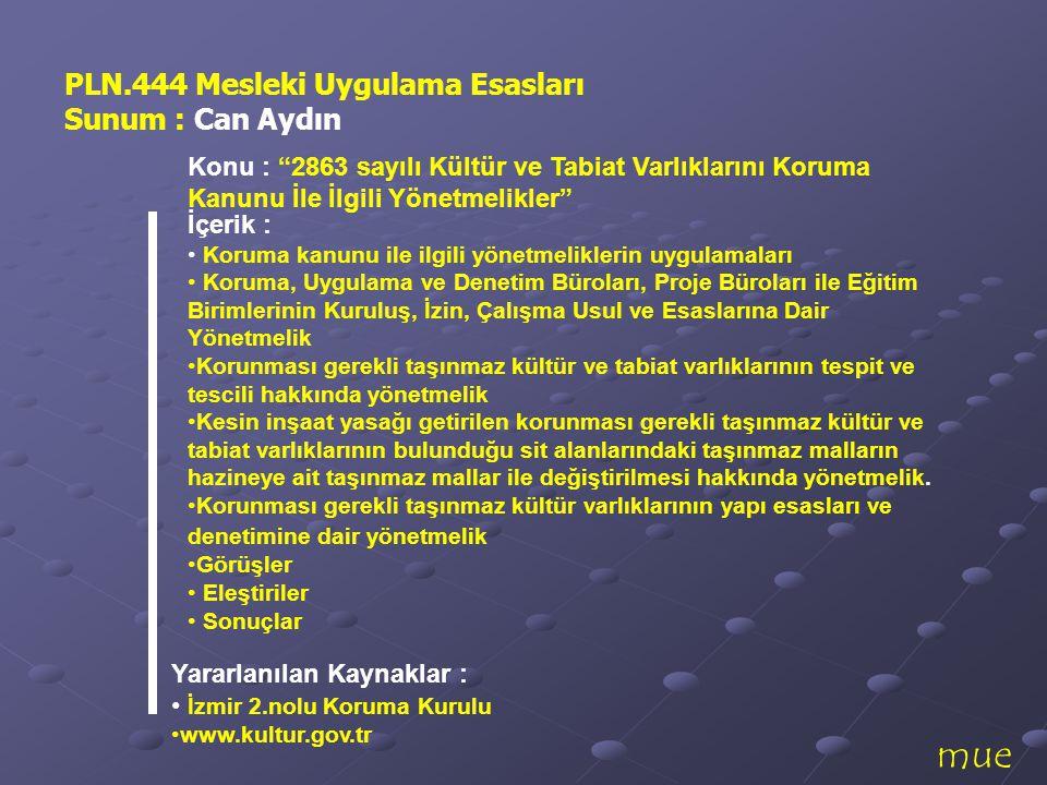 """mue Yararlanılan Kaynaklar : • İzmir 2.nolu Koruma Kurulu •www.kultur.gov.tr PLN.444 Mesleki Uygulama Esasları Sunum : Can Aydın Konu : """"2863 sayılı K"""