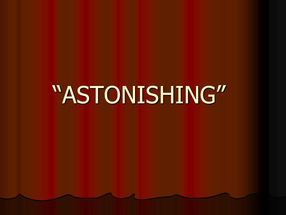 """""""ASTONISHING"""""""