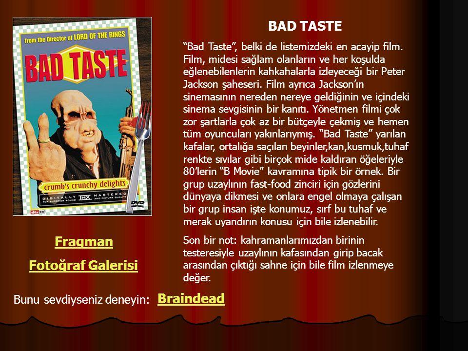 """BAD TASTE """"Bad Taste"""", belki de listemizdeki en acayip film. Film, midesi sağlam olanların ve her koşulda eğlenebilenlerin kahkahalarla izleyeceği bir"""