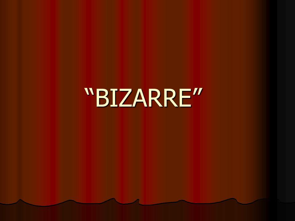 """BIZARRE"""