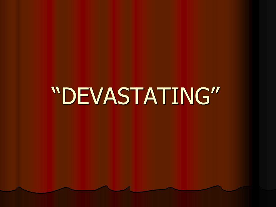"""""""DEVASTATING"""""""