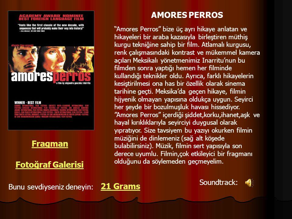 """AMORES PERROS """"Amores Perros"""" bize üç ayrı hikaye anlatan ve hikayeleri bir araba kazasıyla birleştiren müthiş kurgu tekniğine sahip bir film. Atlamal"""