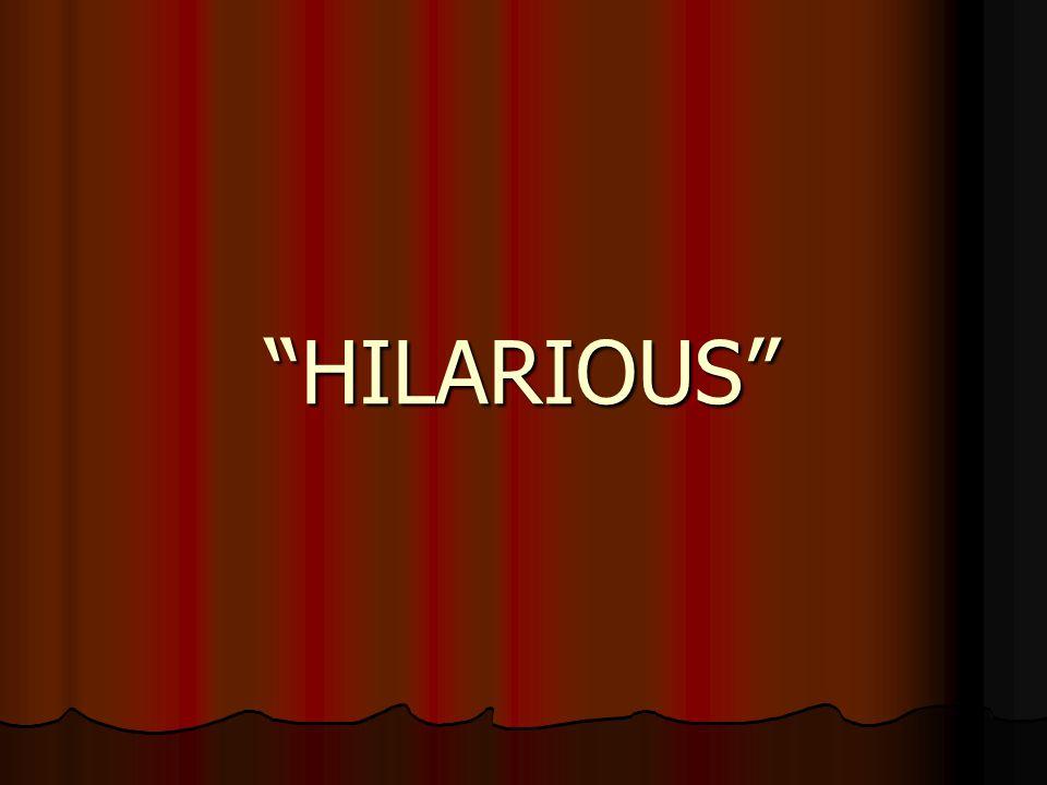 """""""HILARIOUS"""""""