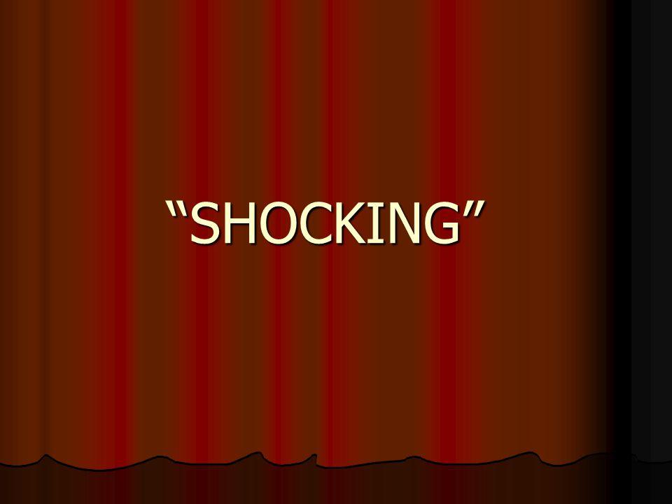 """""""SHOCKING"""""""