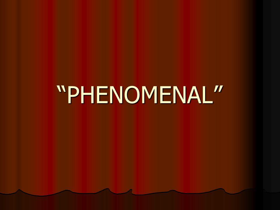 """""""PHENOMENAL"""""""