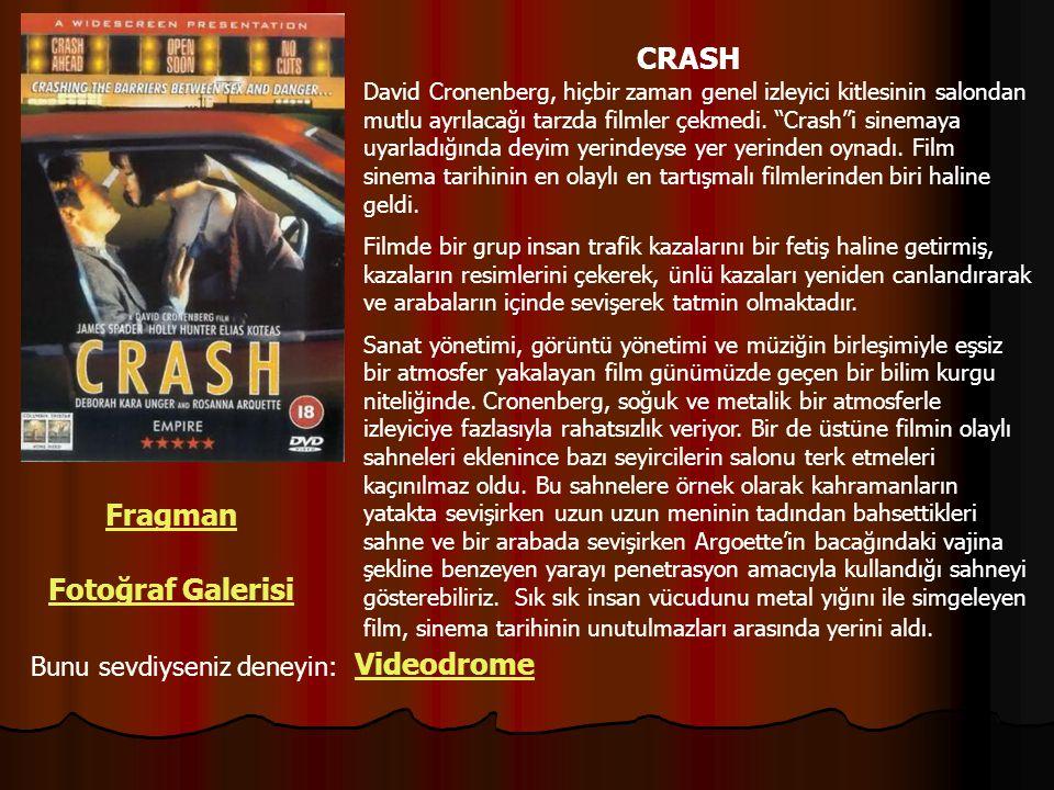 Fragman Fotoğraf Galerisi Bunu sevdiyseniz deneyin: Videodrome CRASH David Cronenberg, hiçbir zaman genel izleyici kitlesinin salondan mutlu ayrılacağ