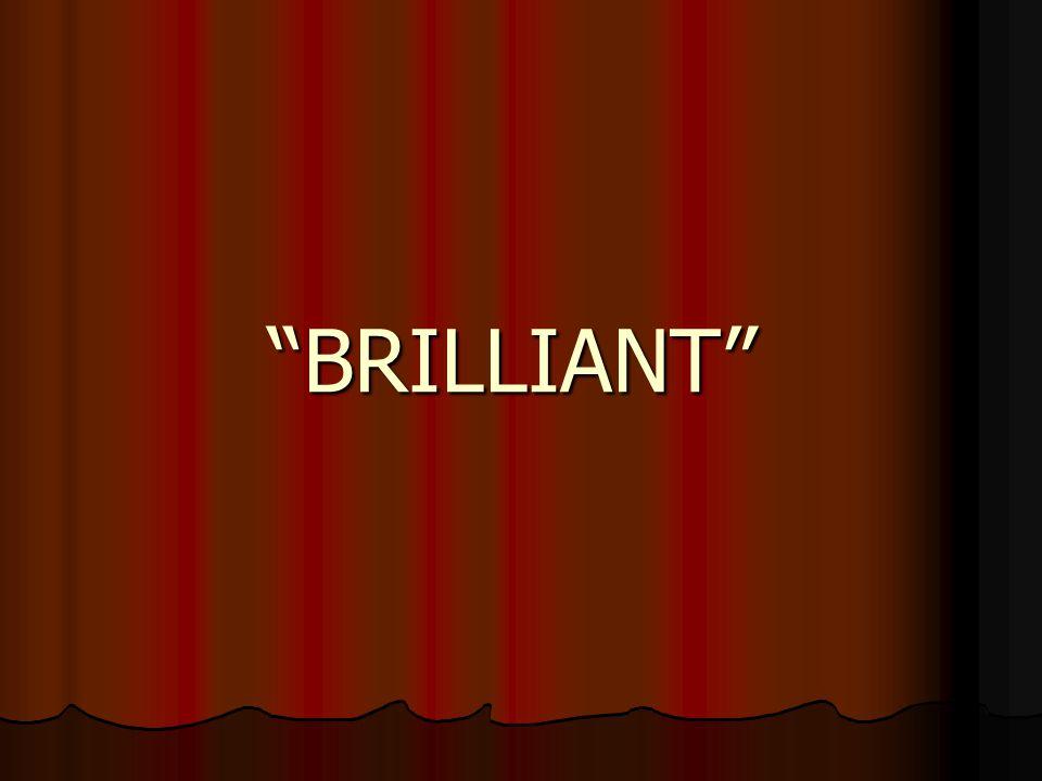 """""""BRILLIANT"""""""