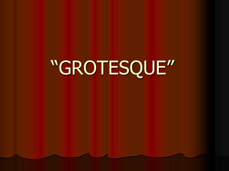 """""""GROTESQUE"""""""