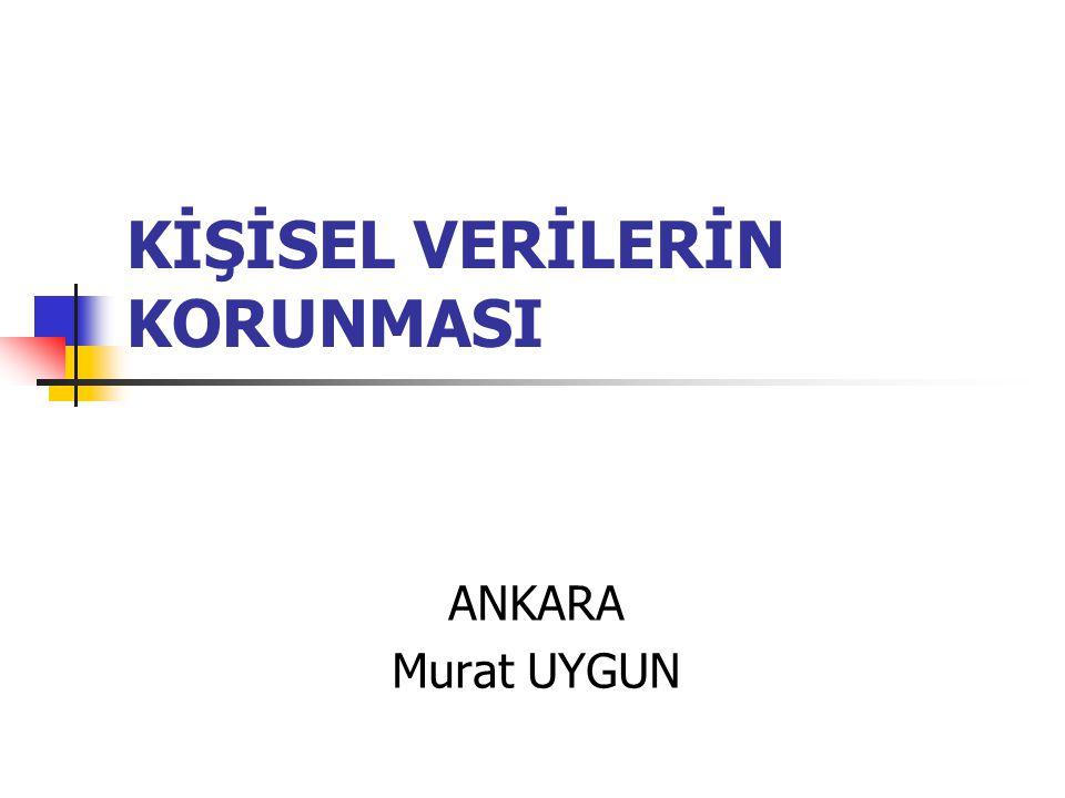 KİŞİSEL VERİLERİN KORUNMASI ANKARA Murat UYGUN
