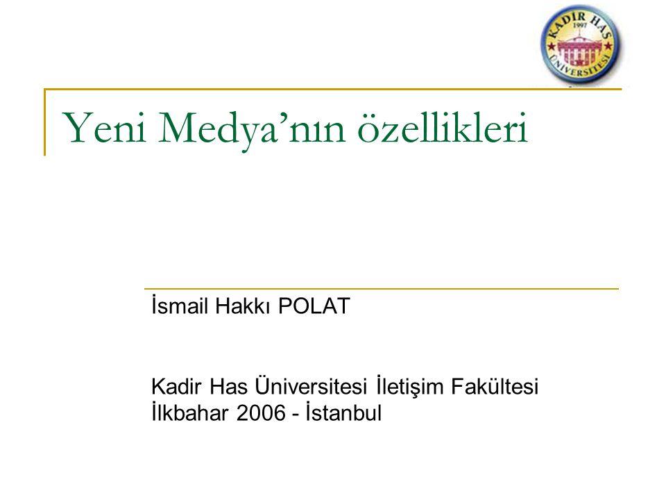 Yeni Medya'nın özellikleri İsmail Hakkı POLAT Kadir Has Üniversitesi İletişim Fakültesi İlkbahar 2006 - İstanbul