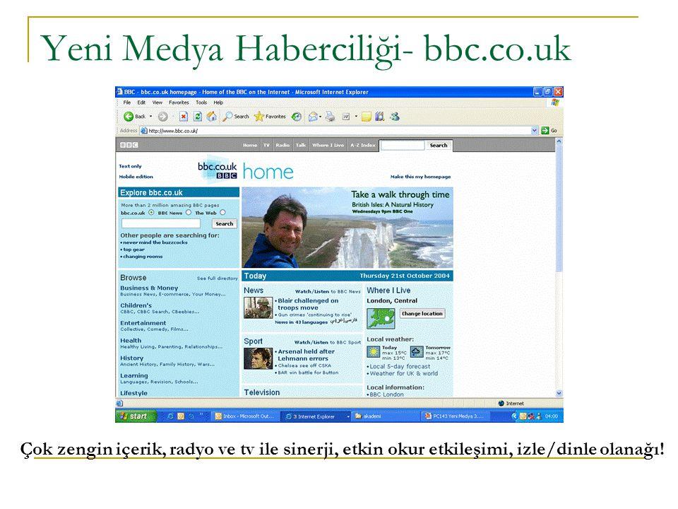 Yeni Medya Haberciliği- bbc.co.uk Çok zengin içerik, radyo ve tv ile sinerji, etkin okur etkileşimi, izle/dinle olanağı!