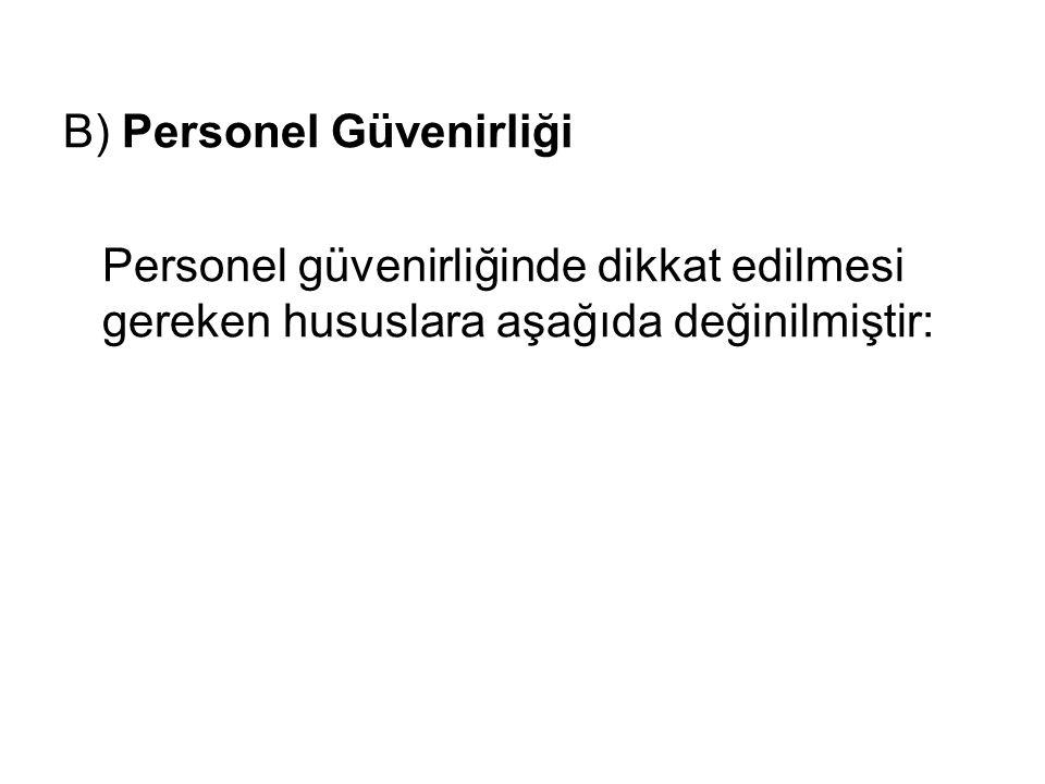 B) Personel Güvenirliği Personel güvenirliğinde dikkat edilmesi gereken hususlara aşağıda değinilmiştir: