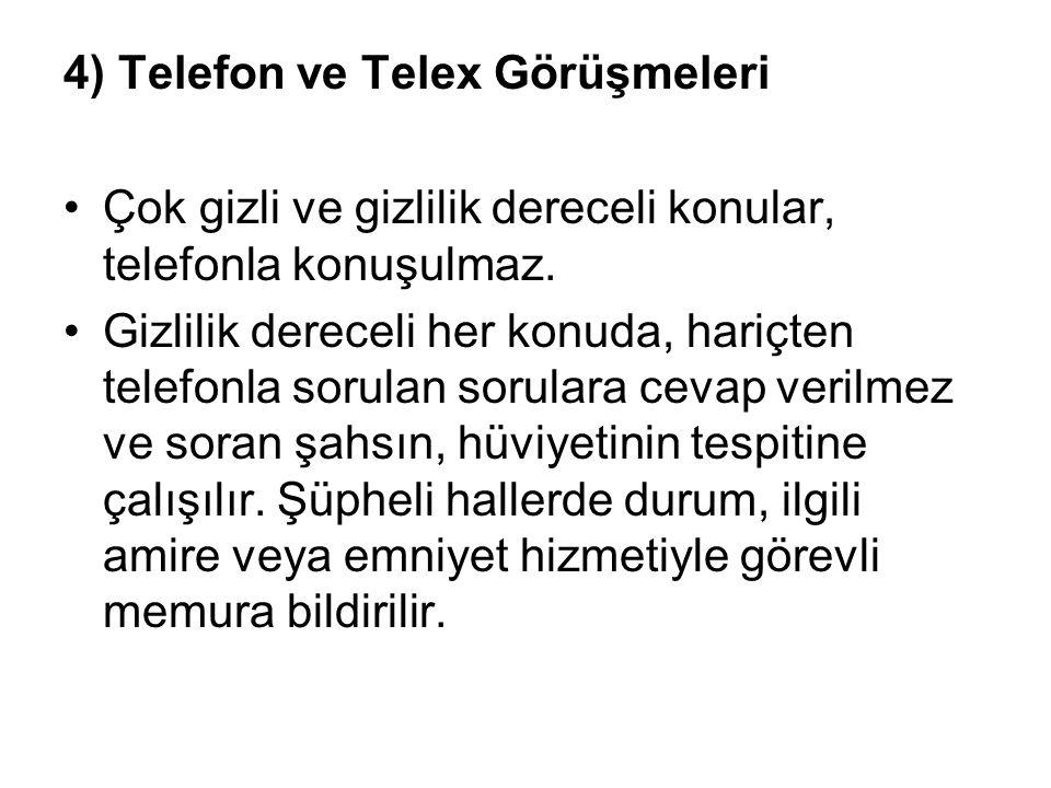 4) Telefon ve Telex Görüşmeleri •Çok gizli ve gizlilik dereceli konular, telefonla konuşulmaz. •Gizlilik dereceli her konuda, hariçten telefonla sorul
