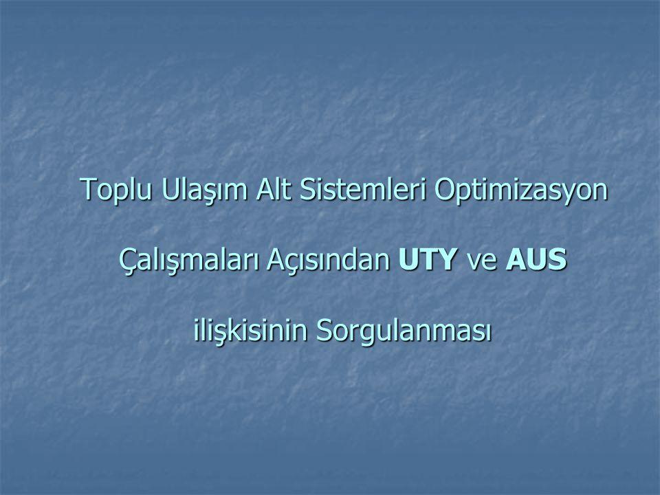 Toplu Ulaşım Alt Sistemleri Optimizasyon Çalışmaları Açısından UTY ve AUS ilişkisinin Sorgulanması Toplu Ulaşım Alt Sistemleri Optimizasyon Çalışmalar