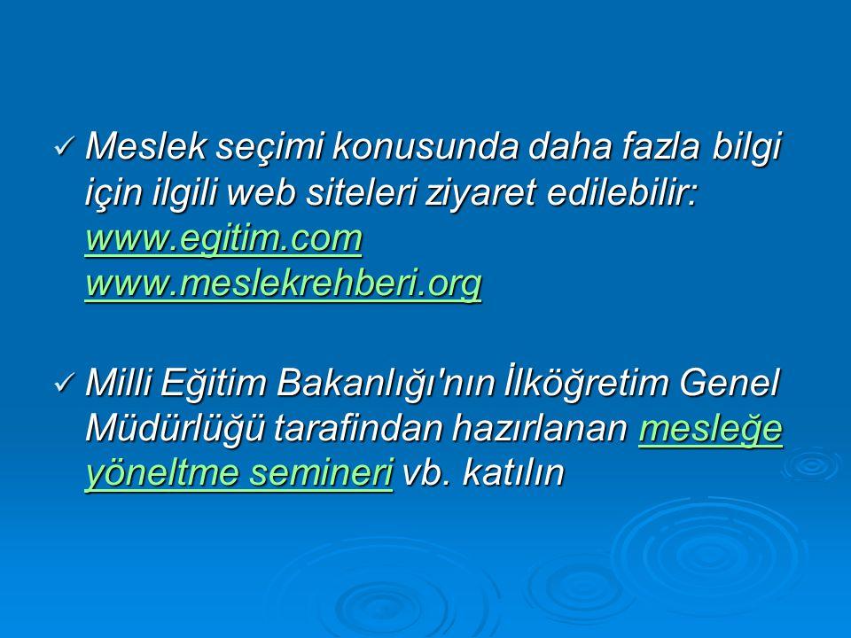  Meslek seçimi konusunda daha fazla bilgi için ilgili web siteleri ziyaret edilebilir: www.egitim.com www.meslekrehberi.org www.egitim.com www.meslek