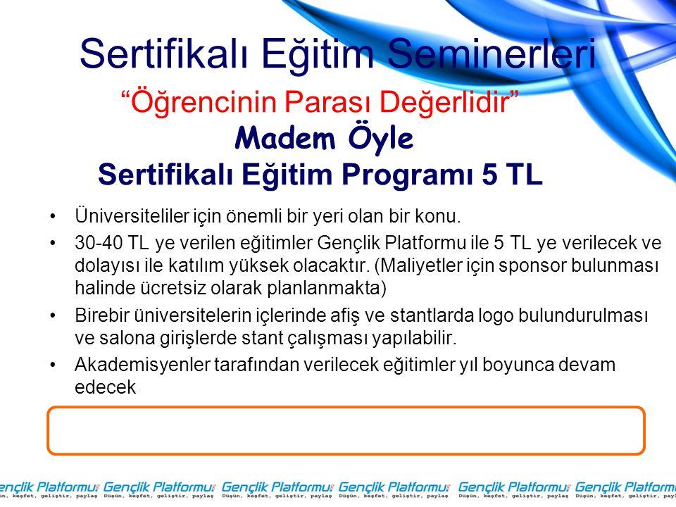 Sertifikalı Eğitim Seminerleri •Üniversiteliler için önemli bir yeri olan bir konu. •30-40 TL ye verilen eğitimler Gençlik Platformu ile 5 TL ye veril