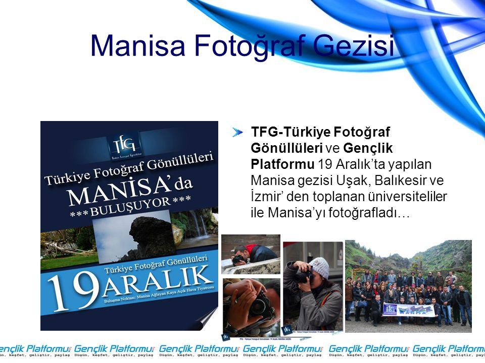 Manisa Fotoğraf Gezisi TFG-Türkiye Fotoğraf Gönüllüleri ve Gençlik Platformu 19 Aralık'ta yapılan Manisa gezisi Uşak, Balıkesir ve İzmir' den toplanan