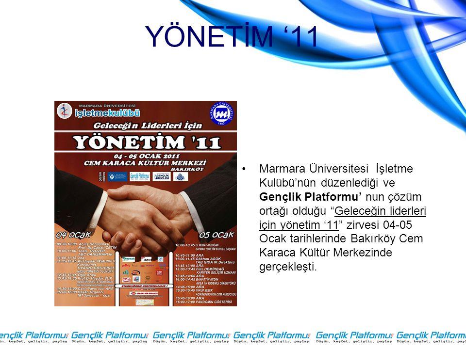 """YÖNETİM '11 •Marmara Üniversitesi İşletme Kulübü'nün düzenlediği ve Gençlik Platformu' nun çözüm ortağı olduğu """"Geleceğin liderleri için yönetim '11"""""""