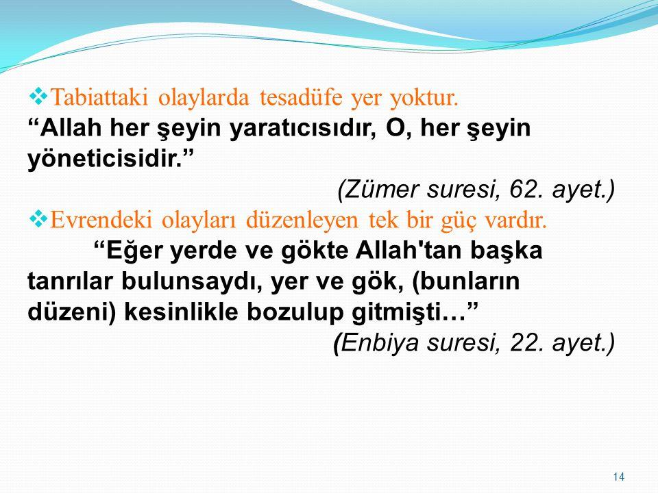 """14  Tabiattaki olaylarda tesadüfe yer yoktur. """"Allah her şeyin yaratıcısıdır, O, her şeyin yöneticisidir."""" (Zümer suresi, 62. ayet.)  Evrendeki olay"""
