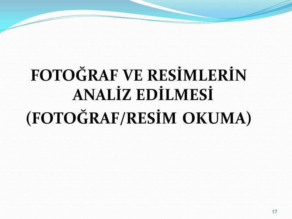 17 FOTOĞRAF VE RESİMLERİN ANALİZ EDİLMESİ (FOTOĞRAF/RESİM OKUMA)