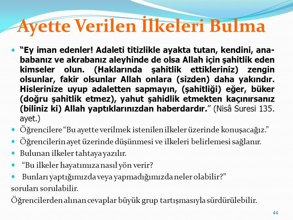 """44 Ayette Verilen İlkeleri Bulma  """"Ey iman edenler! Adaleti titizlikle ayakta tutan, kendini, ana- babanız ve akrabanız aleyhinde de olsa Allah için"""