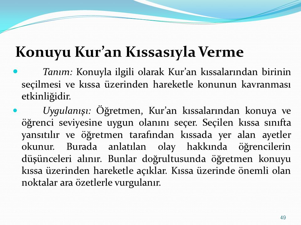 49 Konuyu Kur'an Kıssasıyla Verme  Tanım: Konuyla ilgili olarak Kur'an kıssalarından birinin seçilmesi ve kıssa üzerinden hareketle konunun kavranmas