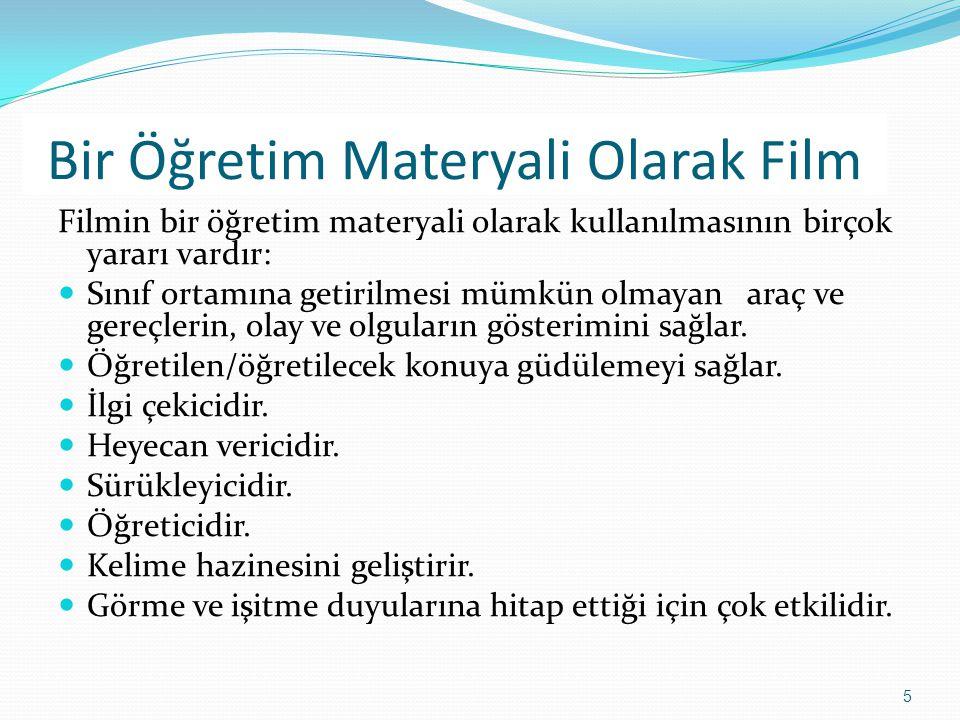 5 Bir Öğretim Materyali Olarak Film Filmin bir öğretim materyali olarak kullanılmasının birçok yararı vardır:  Sınıf ortamına getirilmesi mümkün olma