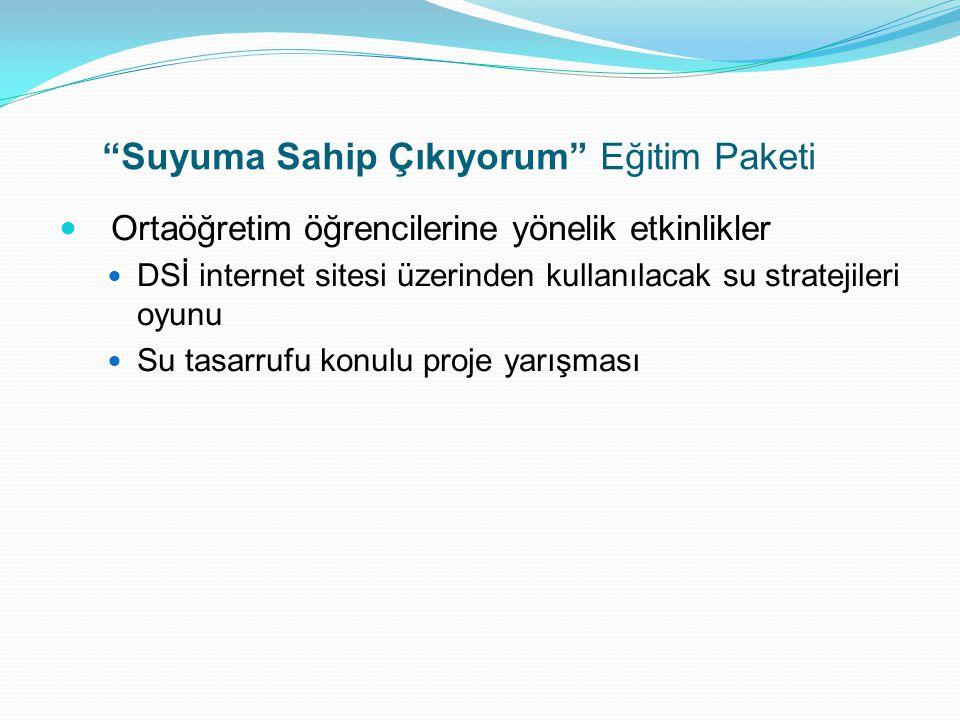 """""""Suyuma Sahip Çıkıyorum"""" Eğitim Paketi  Ortaöğretim öğrencilerine yönelik etkinlikler  DSİ internet sitesi üzerinden kullanılacak su stratejileri oy"""