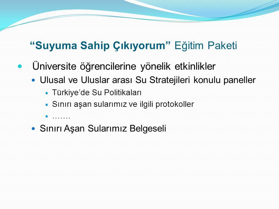 """""""Suyuma Sahip Çıkıyorum"""" Eğitim Paketi  Üniversite öğrencilerine yönelik etkinlikler  Ulusal ve Uluslar arası Su Stratejileri konulu paneller  Türk"""