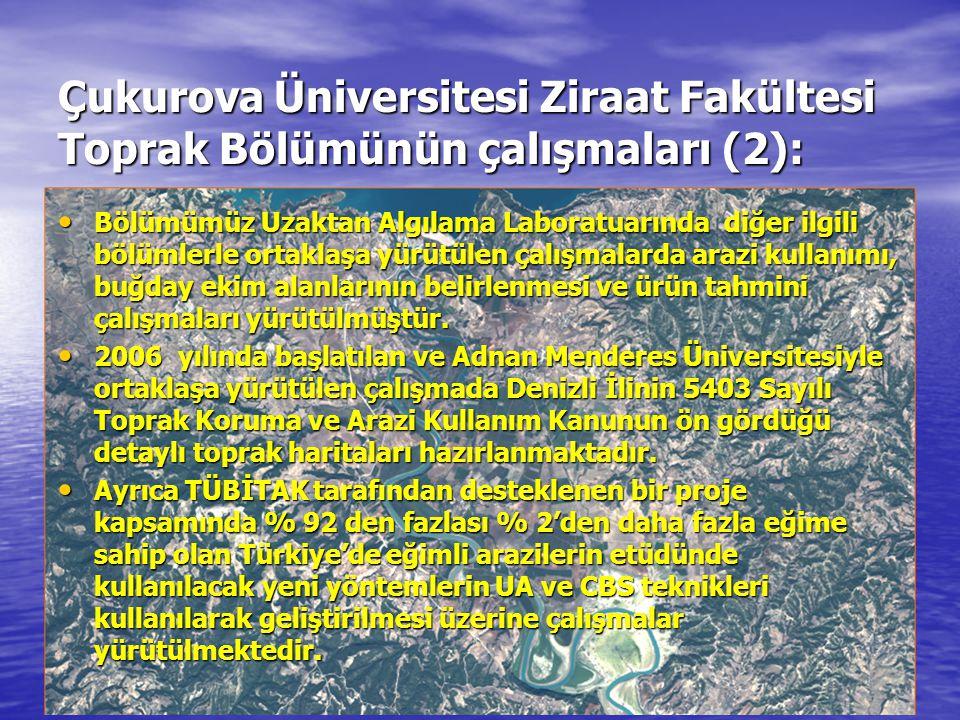 Çukurova Üniversitesi Ziraat Fakültesi Toprak Bölümünün çalışmaları (2): • Bölümümüz Uzaktan Algılama Laboratuarında diğer ilgili bölümlerle ortaklaşa