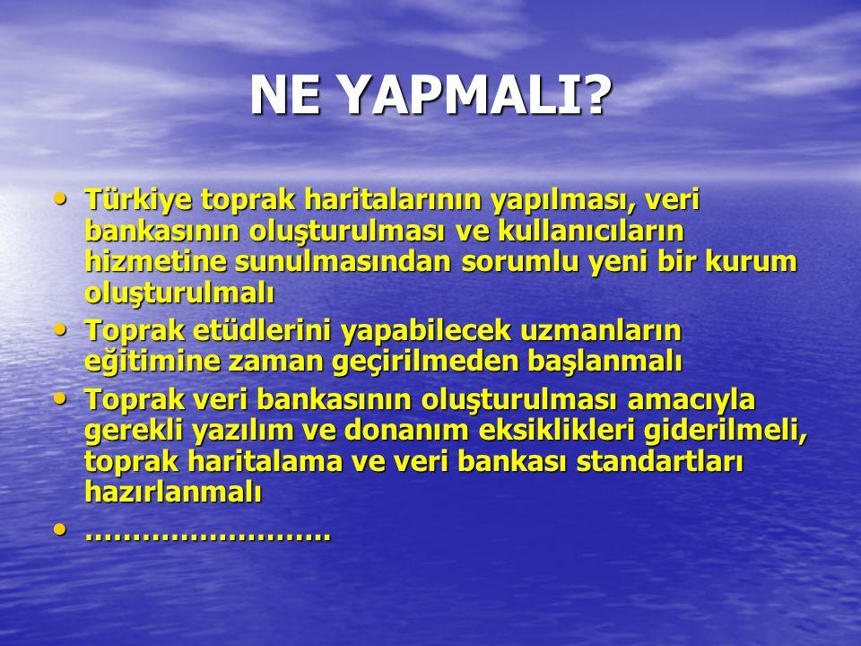 NE YAPMALI? • Türkiye toprak haritalarının yapılması, veri bankasının oluşturulması ve kullanıcıların hizmetine sunulmasından sorumlu yeni bir kurum o